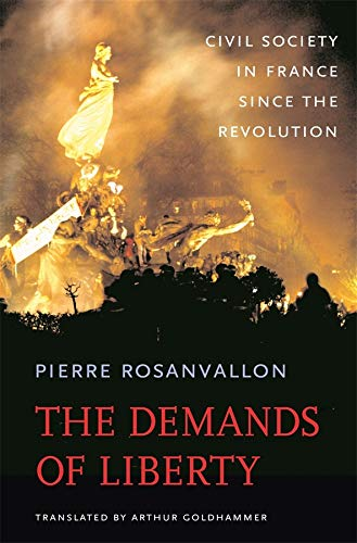 The Demands of Liberty: Civil Society in France Since the Revolution: Rosanvallon, Pierre