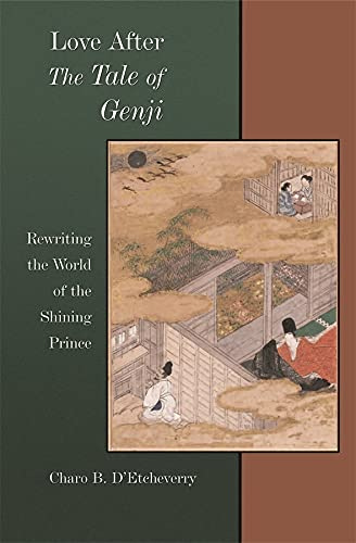 9780674025073: Love after The Tale of Genji: Rewriting the World of the Shining Prince (Harvard East Asian Monographs)