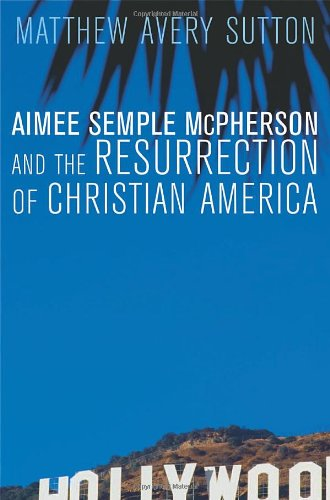 9780674025318: Aimee Semple McPherson and the Resurrection of Christian America