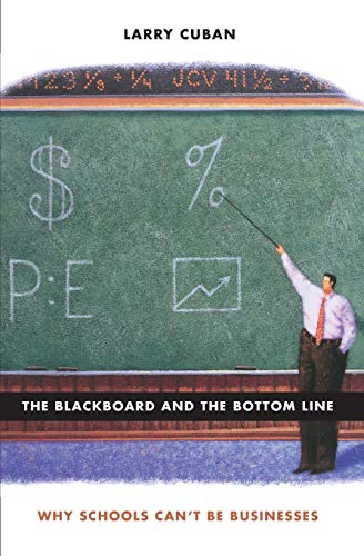 The Blackboard and the Bottom Line: Why Schools Can't Be Businesses (0674025385) by Cuban, Larry