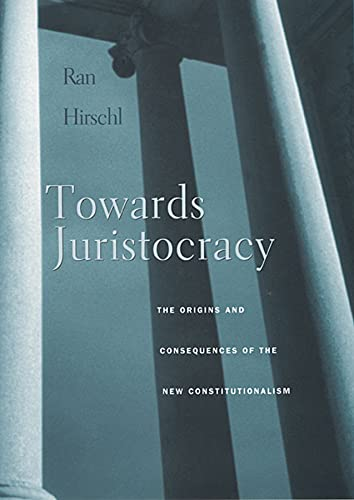 9780674025479: Towards Juristocracy: The Origins and Consequences of the New Constitutionalism