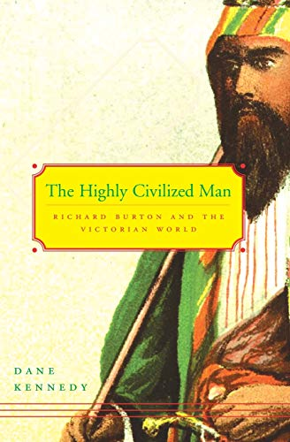 9780674025523: The Highly Civilized Man: Richard Burton and the Victorian World