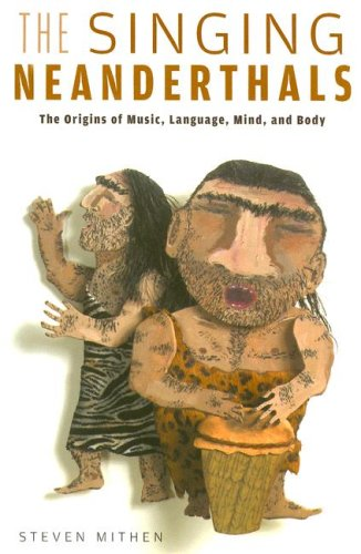 9780674025592: The Singing Neanderthals: The Origins of Music, Language, Mind, and Body