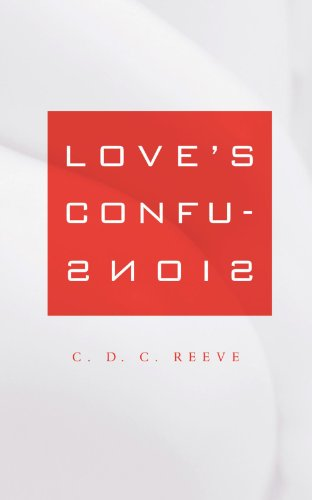 Love's Confusions (0674025636) by Reeve, C. D. C.