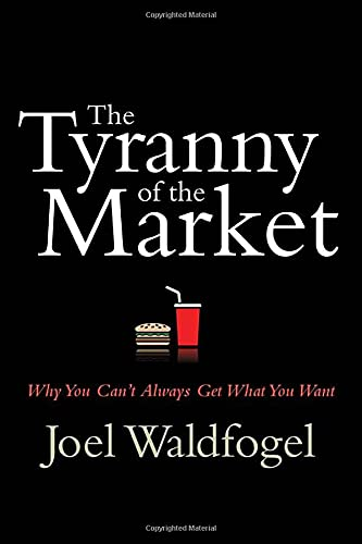 9780674025813: The Tyranny of the Market: Why You Can't Always Get What You Want