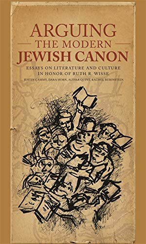 Arguing the Modern Jewish Canon: Essays on: Justin Daniel Cammy
