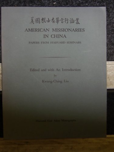 American Missionaries in China: Papers from Harvard: Liu, Kwang-Ching [Editor]