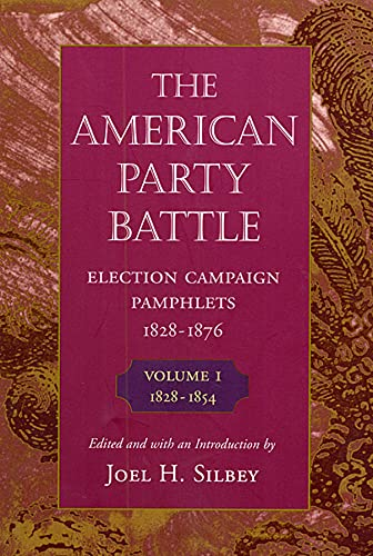 9780674026452: The American Party Battle: Election Campaign Pamphlets, 1828-1876, Volume 1: 1828-1854 (The John Harvard Library)
