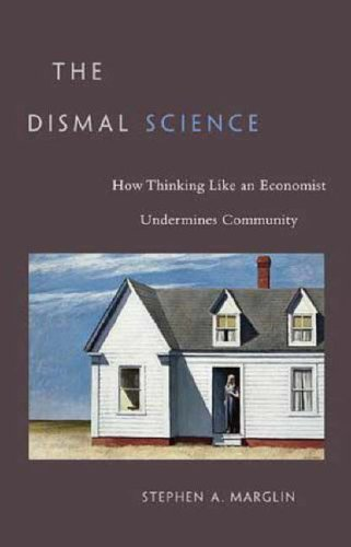 9780674026544: The Dismal Science: How Thinking Like an Economist Undermines Community