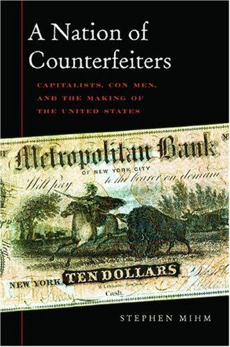 9780674026575: A Nation of Counterfeiters: Capitalists, Con Men, and the Making of the United States