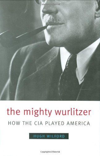 9780674026810: The Mighty Wurlitzer: How the CIA Played America