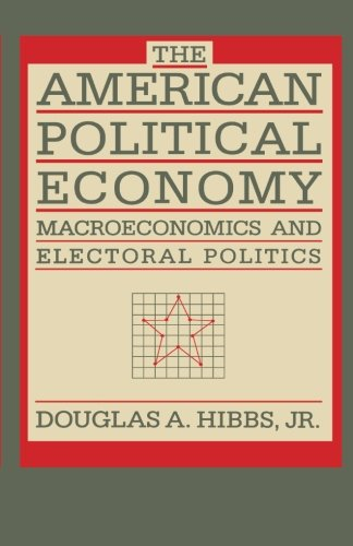 9780674027367: The American Political Economy: Macroeconomics and Electoral Politics in the United States