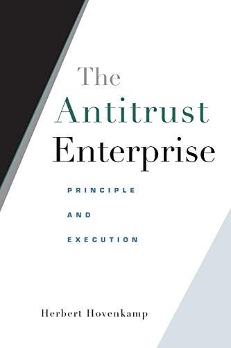 9780674027411: The Antitrust Enterprise: Principle and Execution