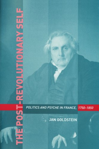 The Post-Revolutionary Self Politics and Psyche in France 1750-1850