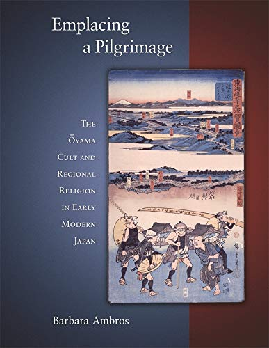 9780674027756: Emplacing a Pilgrimage: The Oyama Cult and Regional Religion in Early Modern Japan (Harvard East Asian Monographs)