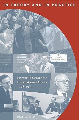 9780674027770: In Theory and in Practice: Harvard's Center for International Affairs, 1958-1983 (Weatherhead Center for International Affairs)