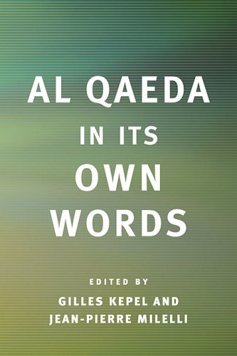 Al Qaeda in its own words.: Kepel, Gilles & Jean-Pierre Milelli (eds.)