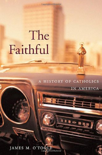 9780674028180: The Faithful: A History of Catholics in America