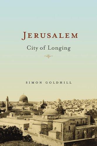 Jerusalem: City of Longing: Simon Goldhill