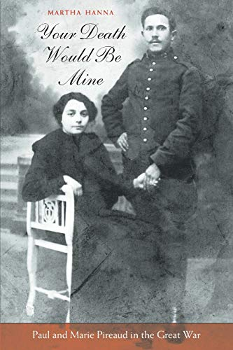 9780674030510: Your Death Would Be Mine: Paul and Marie Pireaud in the Great War