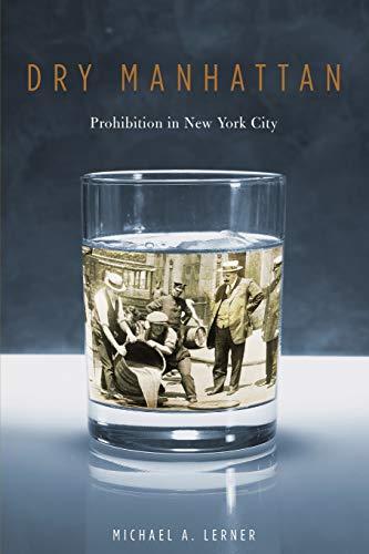 9780674030572: Dry Manhattan: Prohibition in New York City