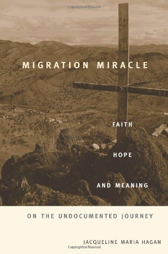 9780674030855: Migration Miracle: Faith, Hope, and Meaning on the Undocumented Journey