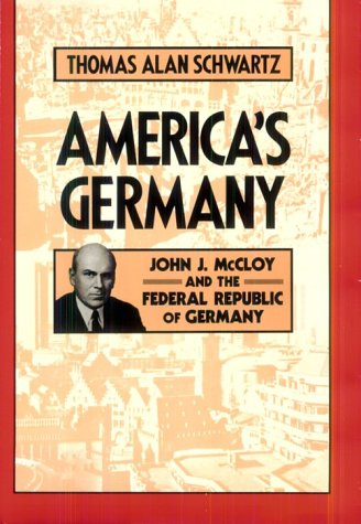 9780674031159: America's Germany: John J. McCloy and the Federal Republic of Germany