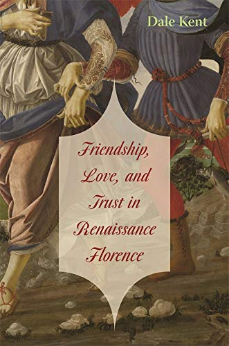 9780674031371: Friendship, Love, and Trust in Renaissance Florence (The Bernard Berenson Lectures on the Italian Renaissance Delivered at Villa I Tatti)
