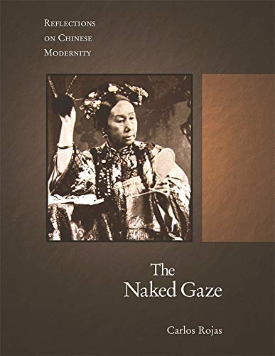 9780674031746: The Naked Gaze: Reflections on Chinese Modernity