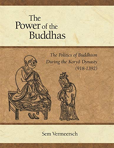 The Power of the Buddhas: The Politics of Buddhism During the Koryo Dynasty (918-1392) (Hardback): ...