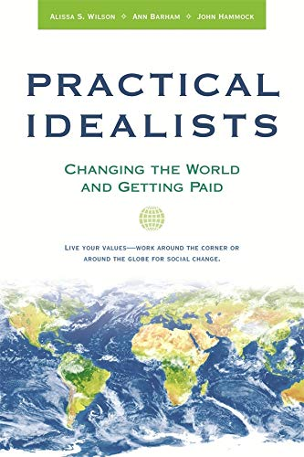 Practical Idealists: Changing the World and Getting: Alissa Wilson; Ann