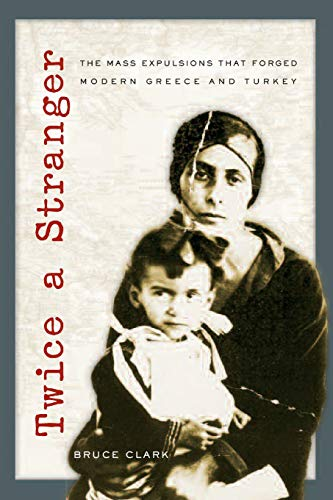 9780674032224: Twice a Stranger: The Mass Expulsions that Forged Modern Greece and Turkey