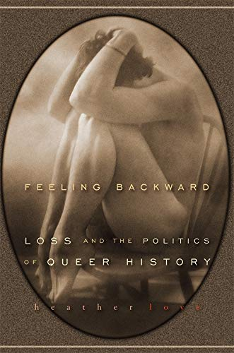 9780674032392: Feeling Backward: Loss and the Politics of Queer History