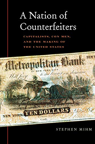 9780674032446: A Nation of Counterfeiters: Capitalists, Con Men, and the Making of the United States