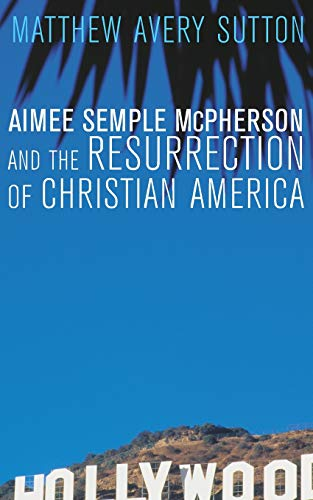 9780674032538: Aimee Semple McPherson and the Resurrection of Christian America