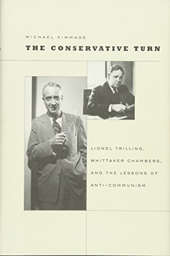 The Conservative Turn: Lionel Trilling, Whittaker Chambers, and the Lessons of Anti-Communism (...