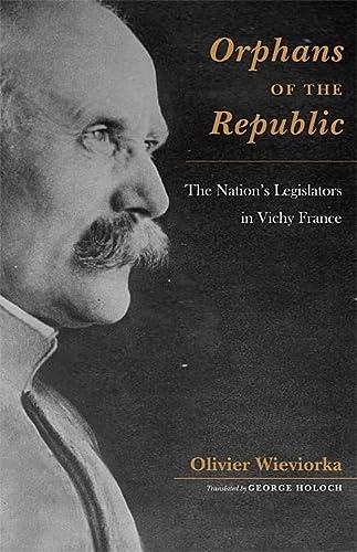 9780674032613: Orphans of the Republic: The Nation's Legislators in Vichy France (Harvard Historical Studies)