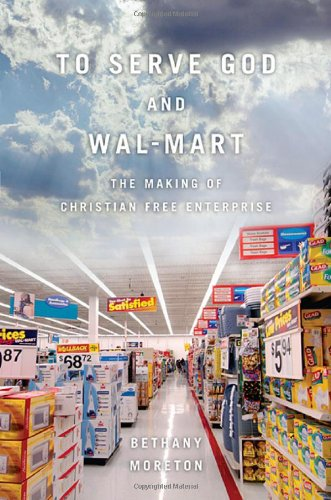 To serve God and Wal-Mart. the making of christian free enterprise