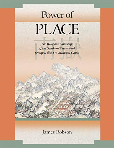 9780674033320: Power of Place: The Religious Landscape of the Southern Sacred Peak (Nanyue 南嶽) in Medieval China (Harvard East Asian Monographs)