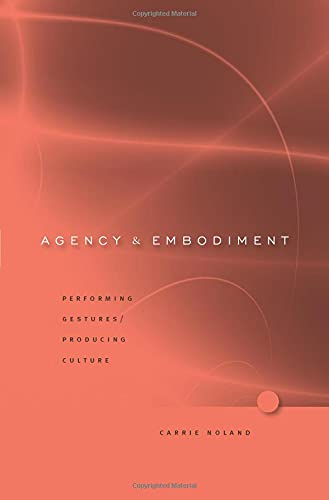 Agency and Embodiment: Performing Gestures/Producing Culture (Hardback): Carrie Noland