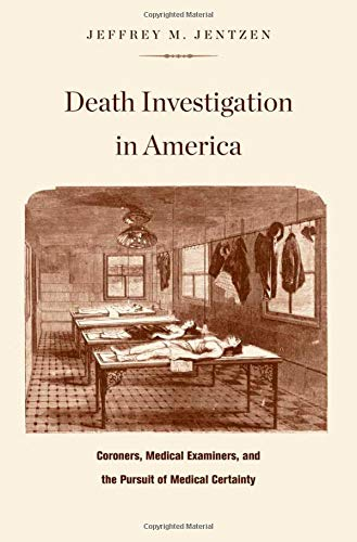 9780674034532: Death Investigation in America: Coroners, Medical Examiners, and the Pursuit of Medical Certainty