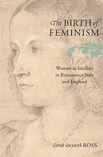 9780674034549: The Birth of Feminism: Woman as Intellect in Renaissance Italy and England