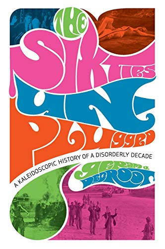 9780674034631: The Sixties Unplugged: A Kaleidoscopic History of a Disorderly Decade