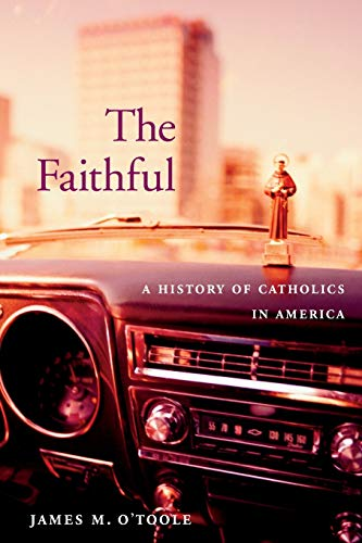 9780674034884: The Faithful: A History of Catholics in America