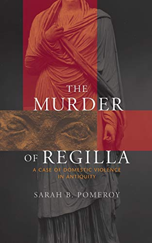 review of sarah b pomeroys book the murder of regilla Sarah b pomeroy in the murder of regilla: a case of domestic violence in antiquity, writes: when she (ie herodes atticus' wife, aspasia annia regilla ) was eight months pregnant, she died of a kick in the abdomen.