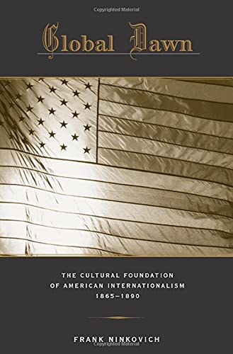 9780674035041: Global Dawn: The Cultural Foundation of American Internationalism, 1865-1890