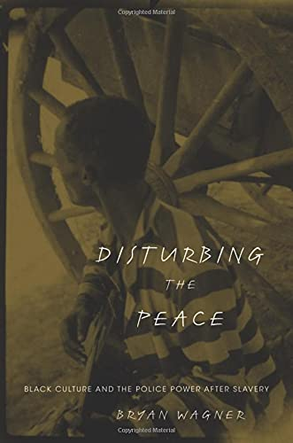 9780674035089: Disturbing the Peace: Black Culture and the Police Power after Slavery