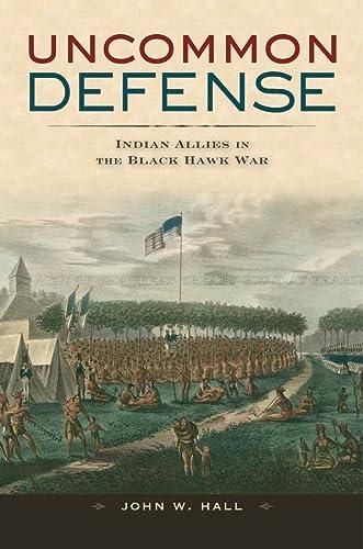 9780674035188: Uncommon Defense: Indian Allies in the Black Hawk War