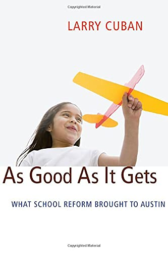 9780674035546: As Good As It Gets: What School Reform Brought to Austin