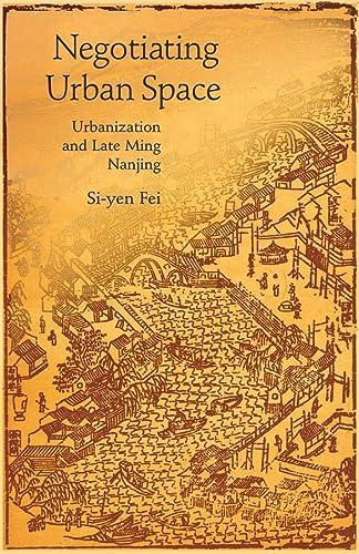 9780674035614: Negotiating Urban Space: Urbanization and Late Ming Nanjing (Harvard East Asian Monographs)